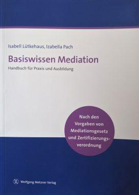 Basiswissen Mediation: Handbuch für Praxis und Ausbildung